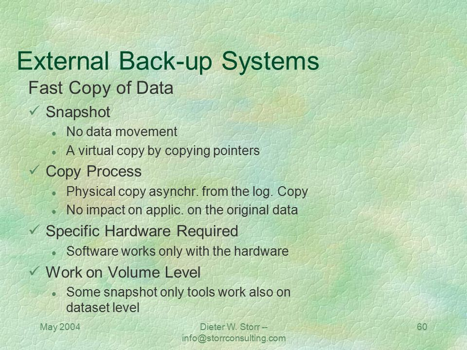 May 2004Dieter W. Storr -- info@storrconsulting.com 60 External Back-up Systems Fast Copy of Data Snapshot l No data movement l A virtual copy by copy