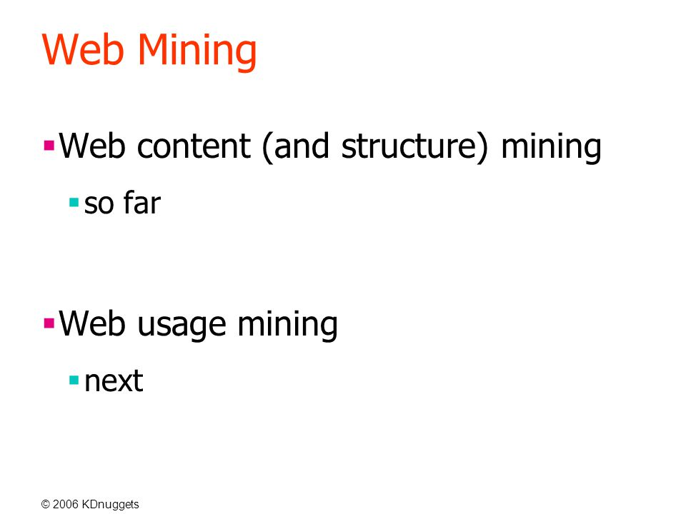 © 2006 KDnuggets Web Mining  Web content (and structure) mining  so far  Web usage mining  next
