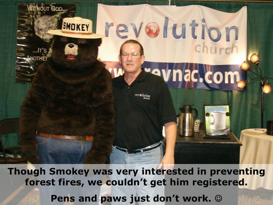 Though Smokey was very interested in preventing forest fires, we couldn't get him registered.