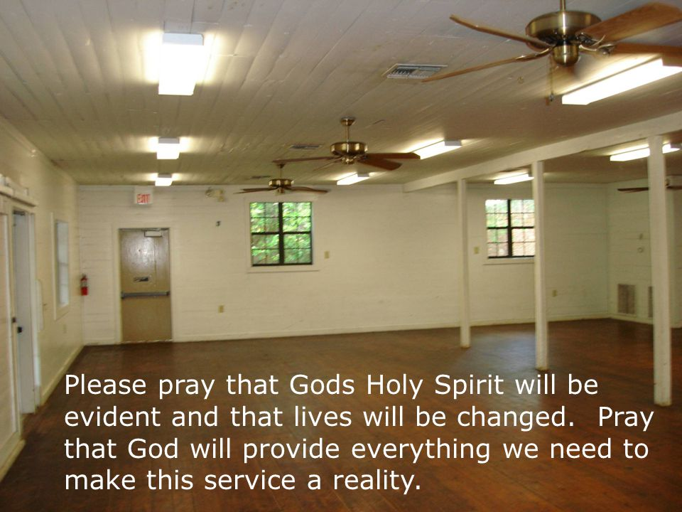 Please pray that Gods Holy Spirit will be evident and that lives will be changed.
