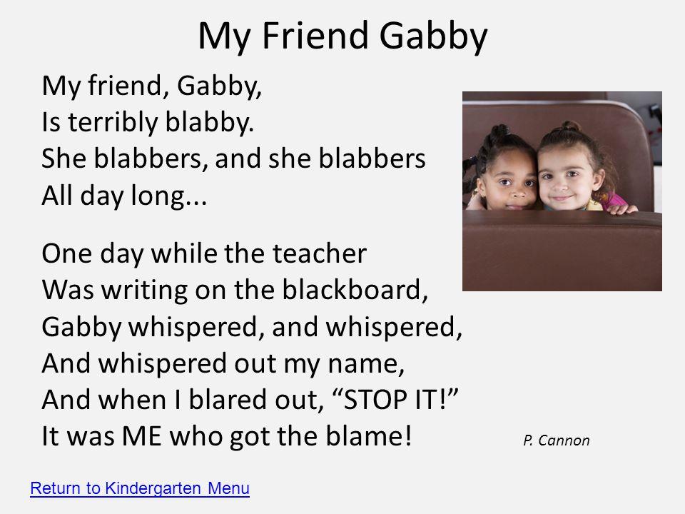My Friend Gabby My friend, Gabby, Is terribly blabby.