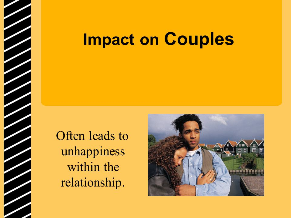 Impact on Couples Often leads to unhappiness within the relationship.