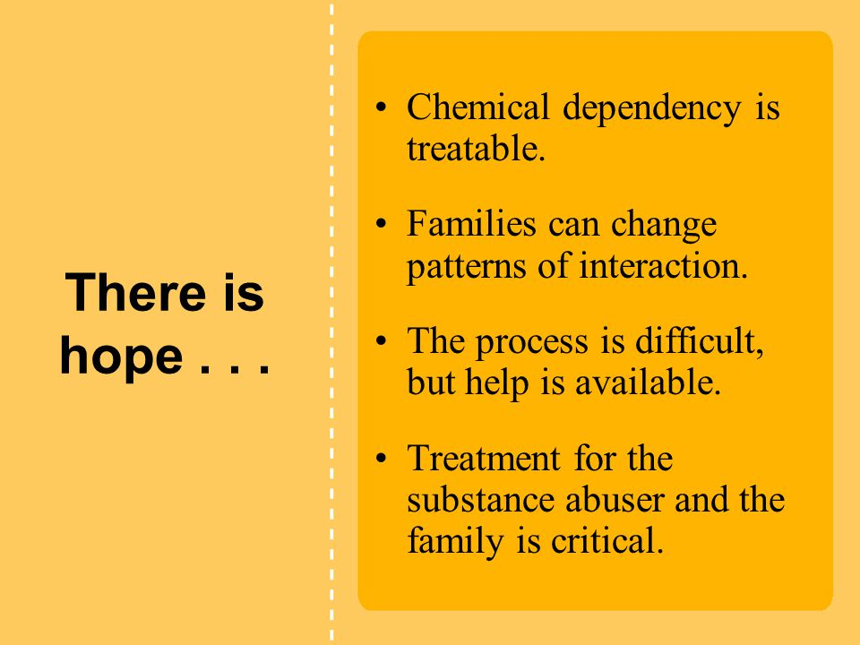 There is hope...Chemical dependency is treatable.