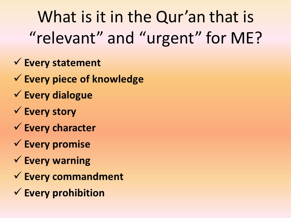 "What is it in the Qur'an that is ""relevant"" and ""urgent"" for ME? Every statement Every piece of knowledge Every dialogue Every story Every character E"