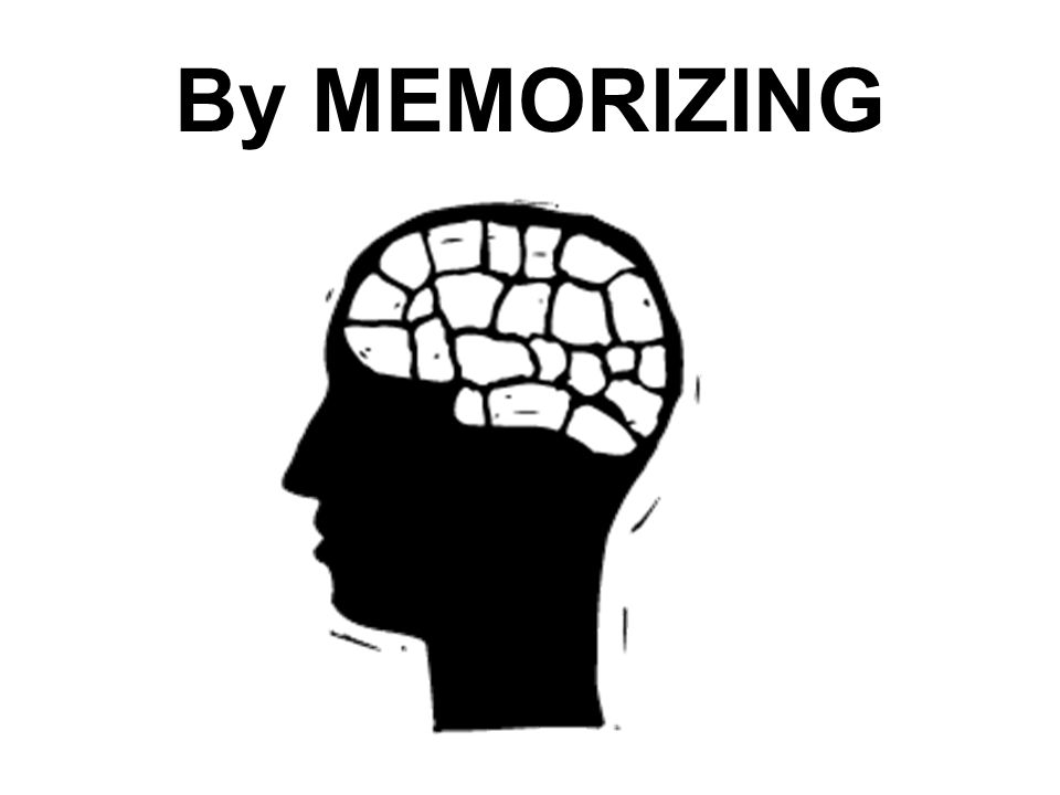 By MEMORIZING