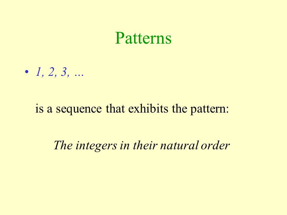 Patterns 1, 2, 3, … is a sequence that exhibits the pattern: The integers in their natural order