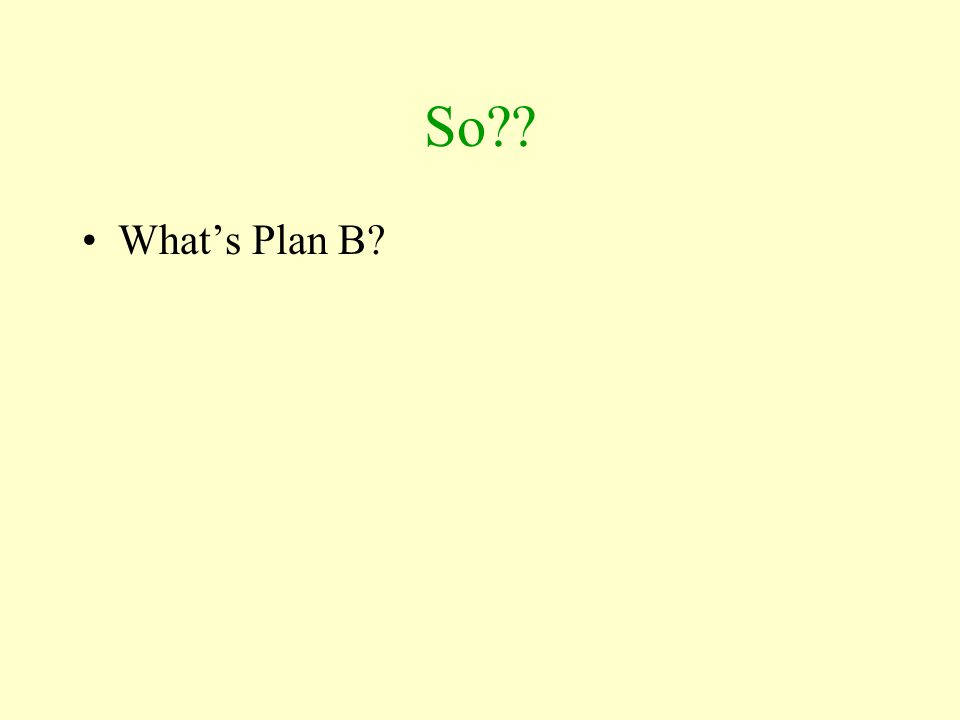 So?? What's Plan B?