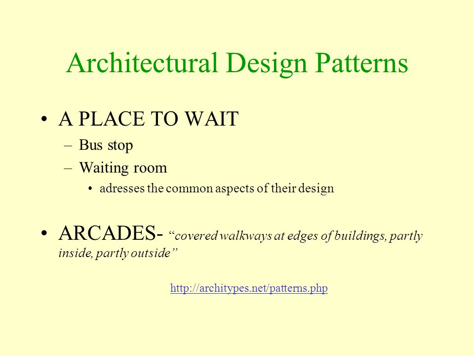 """Architectural Design Patterns A PLACE TO WAIT –Bus stop –Waiting room adresses the common aspects of their design ARCADES- """"covered walkways at edges"""