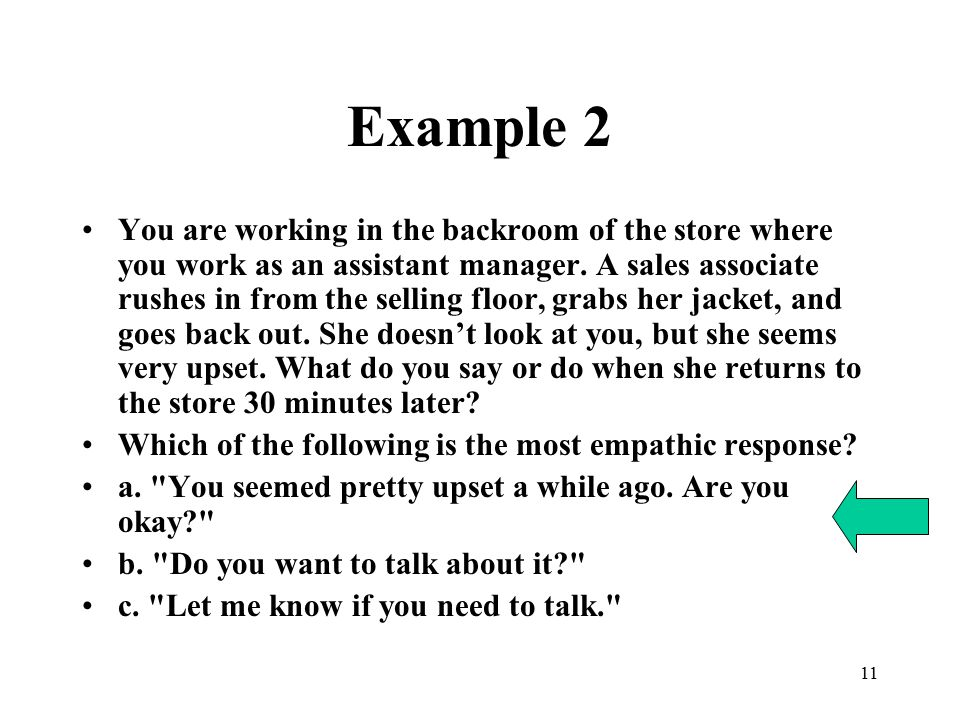 11 Example 2 You are working in the backroom of the store where you work as an assistant manager. A sales associate rushes in from the selling floor,