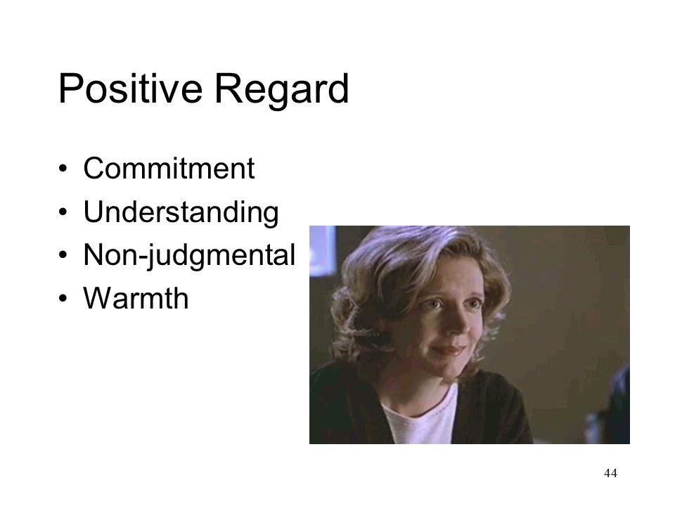 44 Positive Regard Commitment Understanding Non-judgmental Warmth