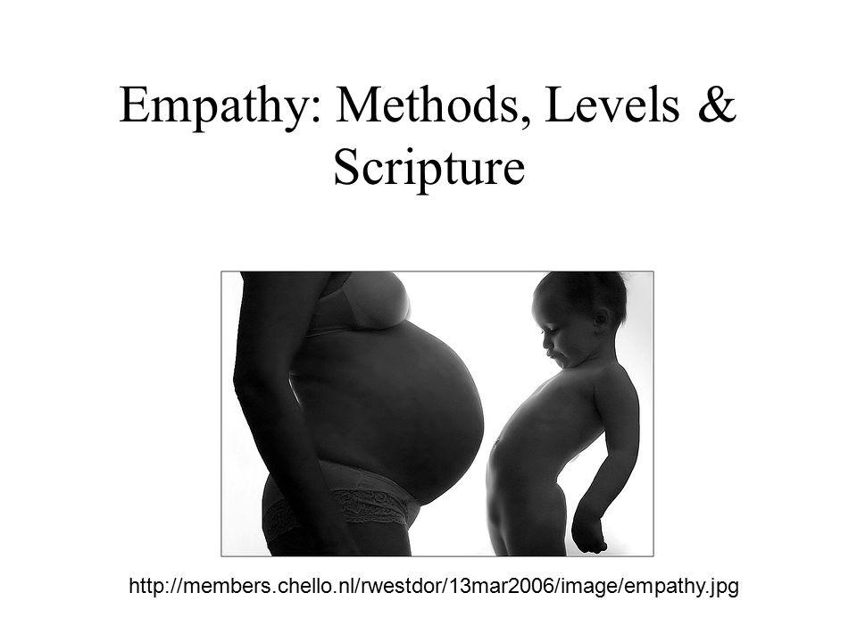 Empathy: Methods, Levels & Scripture http://members.chello.nl/rwestdor/13mar2006/image/empathy.jpg