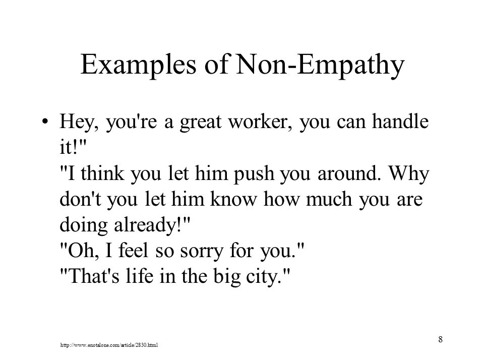 8 Examples of Non-Empathy Hey, you're a great worker, you can handle it!