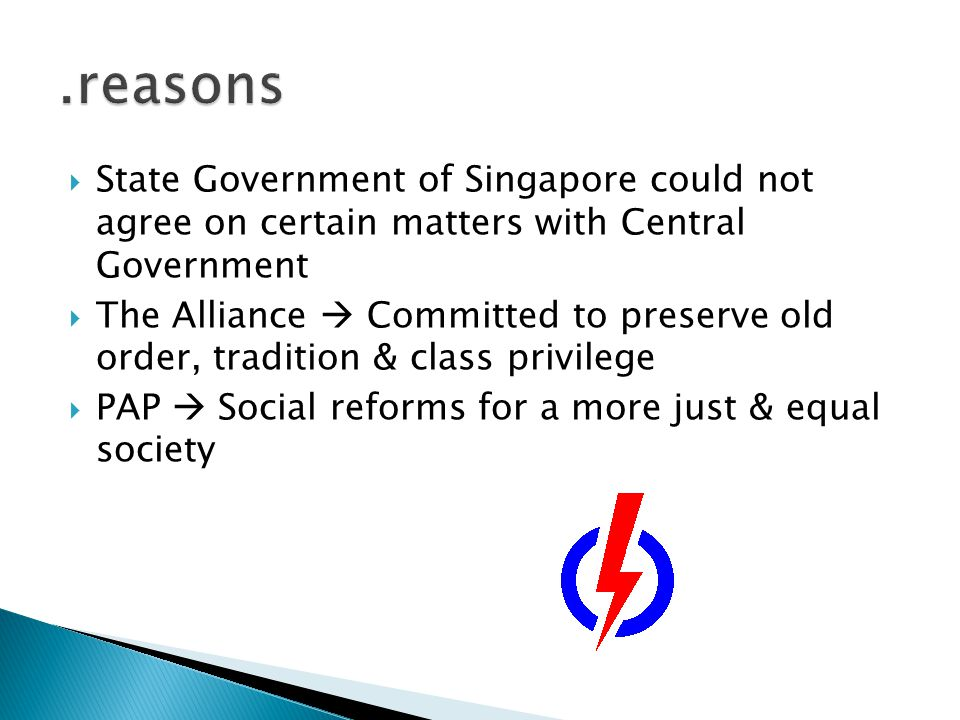  State Government of Singapore could not agree on certain matters with Central Government  The Alliance  Committed to preserve old order, tradition