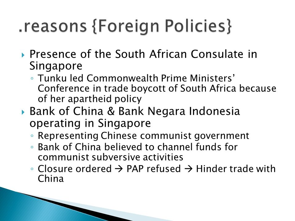  Presence of the South African Consulate in Singapore ◦ Tunku led Commonwealth Prime Ministers' Conference in trade boycott of South Africa because o