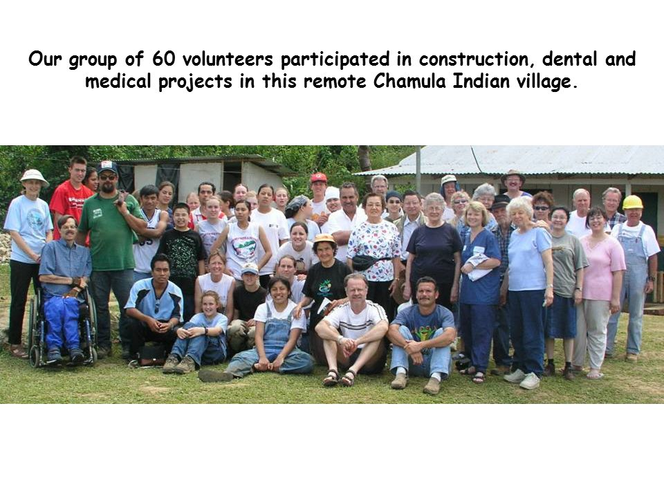 Our group of 60 volunteers participated in construction, dental and medical projects in this remote Chamula Indian village.