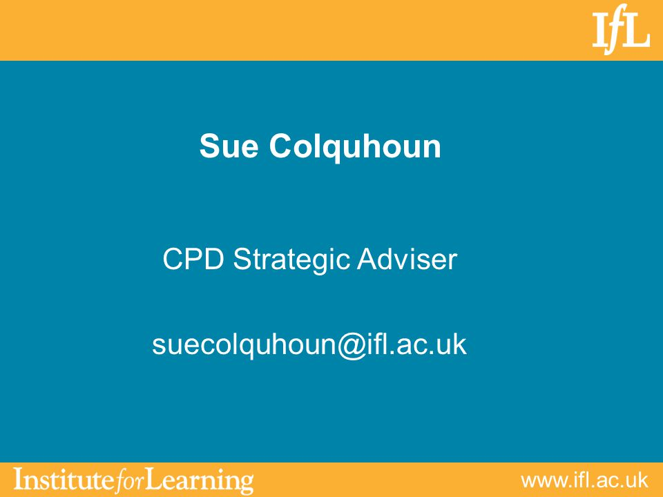 www.ifl.ac.uk Sue Colquhoun CPD Strategic Adviser suecolquhoun@ifl.ac.uk