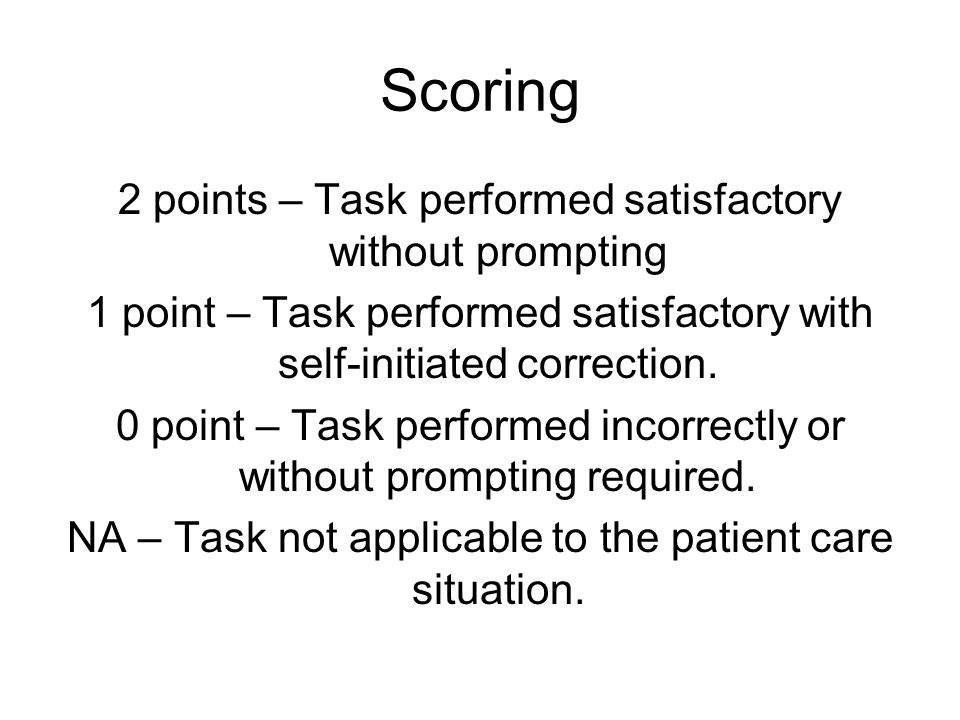 Scoring 2 points – Task performed satisfactory without prompting 1 point – Task performed satisfactory with self-initiated correction. 0 point – Task