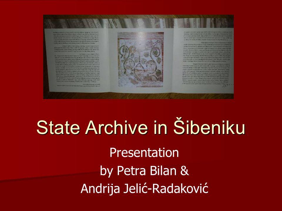 State Archive in Šibeniku Presentation by Petra Bilan & Andrija Jelić-Radaković