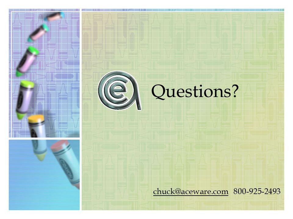 Questions? chuck@aceware.com 800-925-2493 chuck@aceware.com