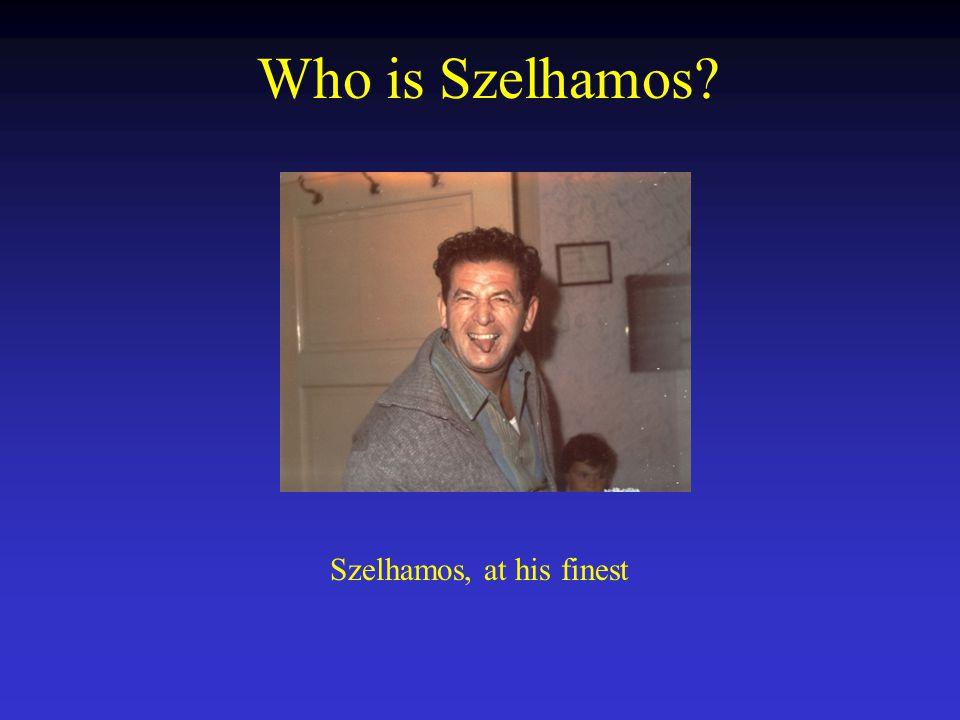 Who is Szelhamos Szelhamos, at his finest
