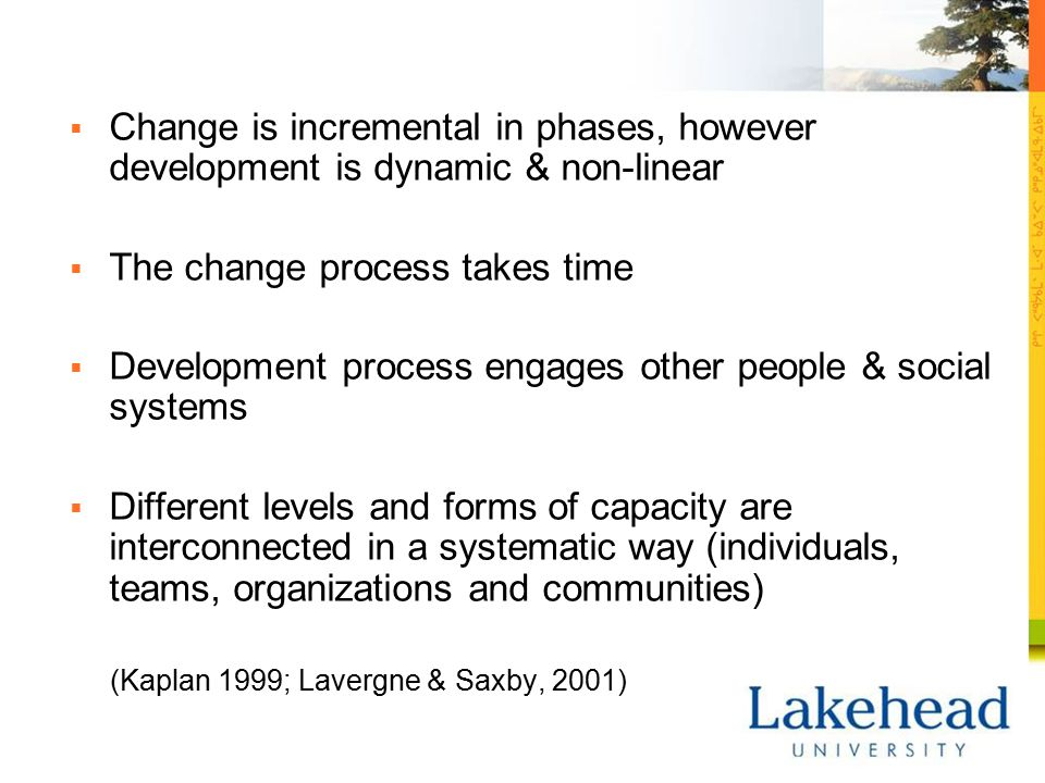  Change is incremental in phases, however development is dynamic & non-linear  The change process takes time  Development process engages other peo