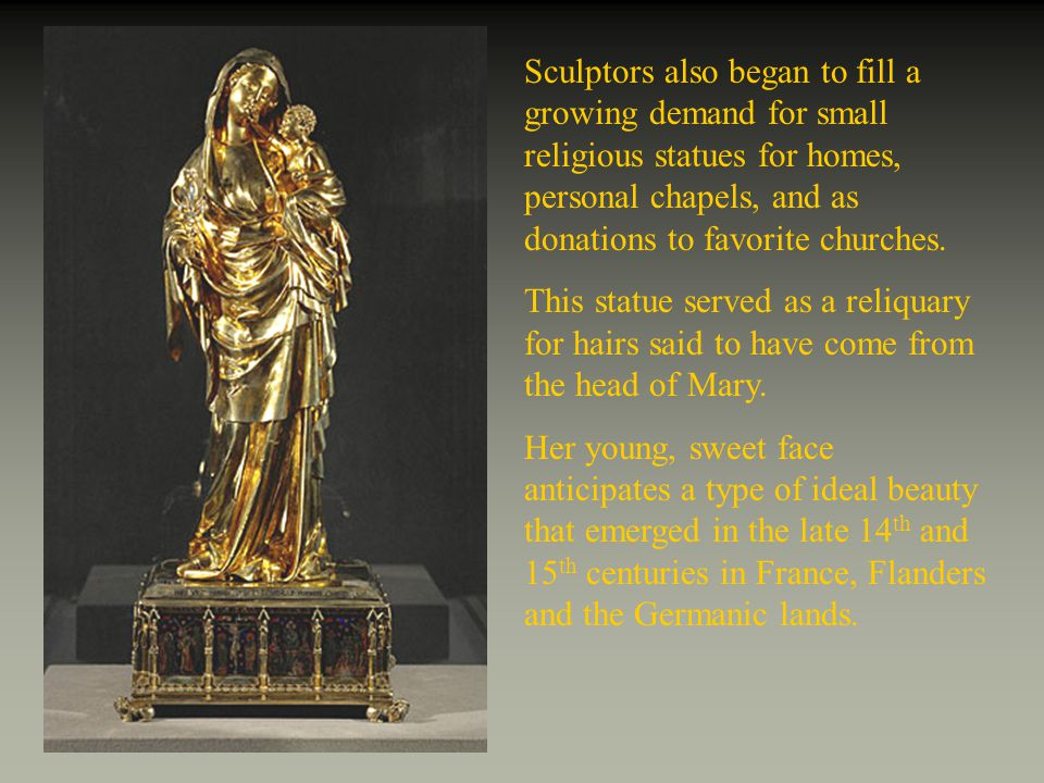 Sculptors also began to fill a growing demand for small religious statues for homes, personal chapels, and as donations to favorite churches.