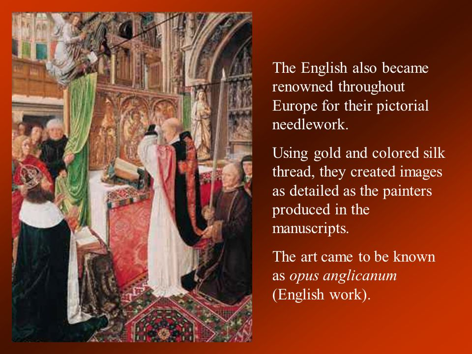 The English also became renowned throughout Europe for their pictorial needlework.