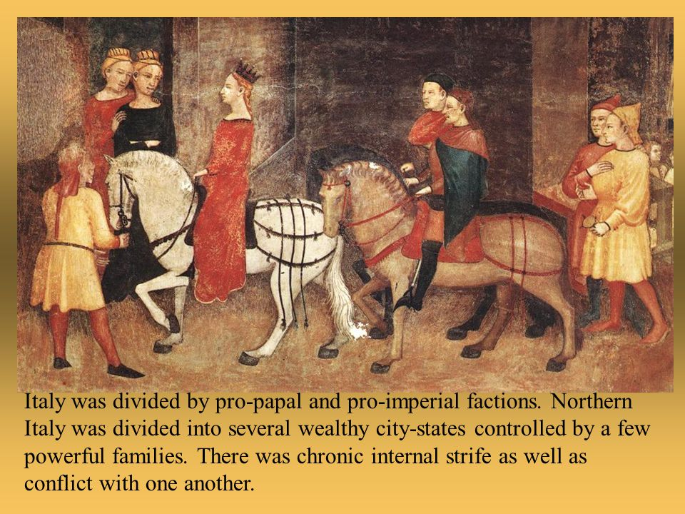 Italy was divided by pro-papal and pro-imperial factions.