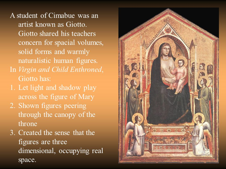 A student of Cimabue was an artist known as Giotto.