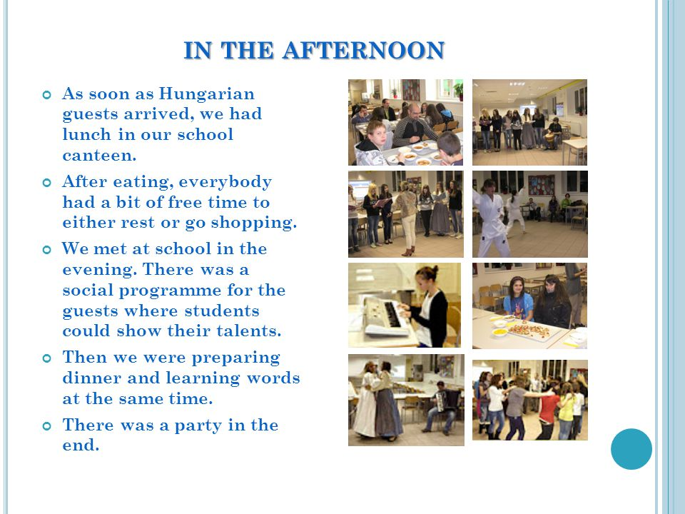 IN THE AFTERNOON As soon as Hungarian guests arrived, we had lunch in our school canteen.