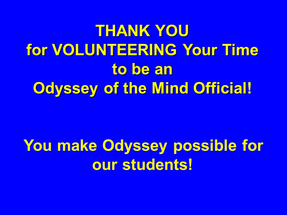 THANK YOU for VOLUNTEERING Your Time to be an Odyssey of the Mind Official for VOLUNTEERING Your Time to be an Odyssey of the Mind Official.