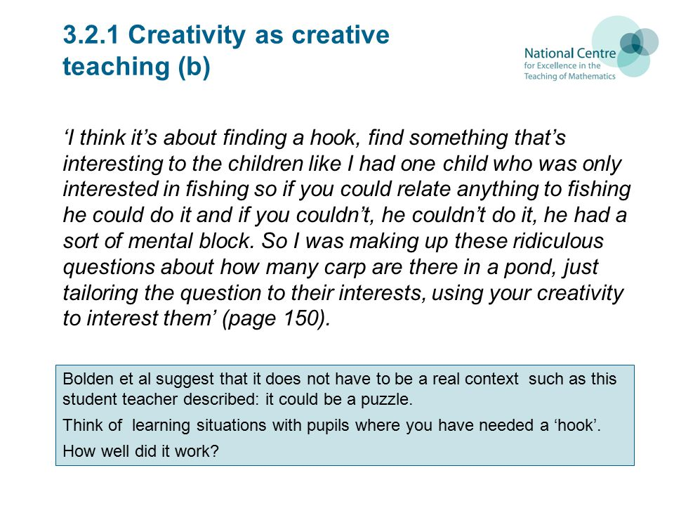 3.2.1 Creativity as creative teaching (b) 'I think it's about finding a hook, find something that's interesting to the children like I had one child w