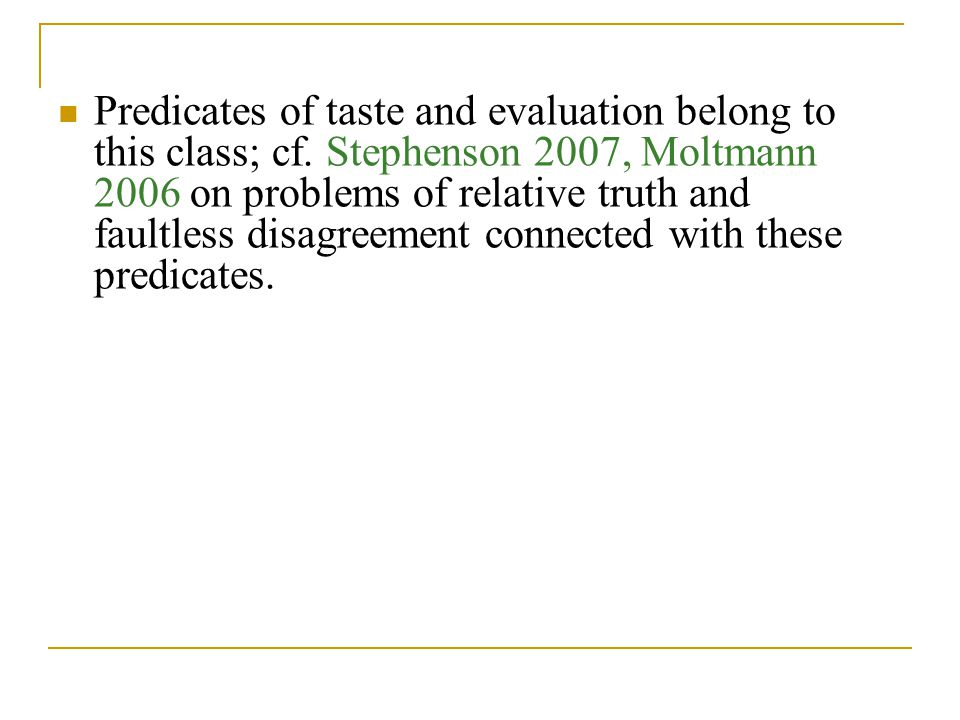 Predicates of taste and evaluation belong to this class; cf.
