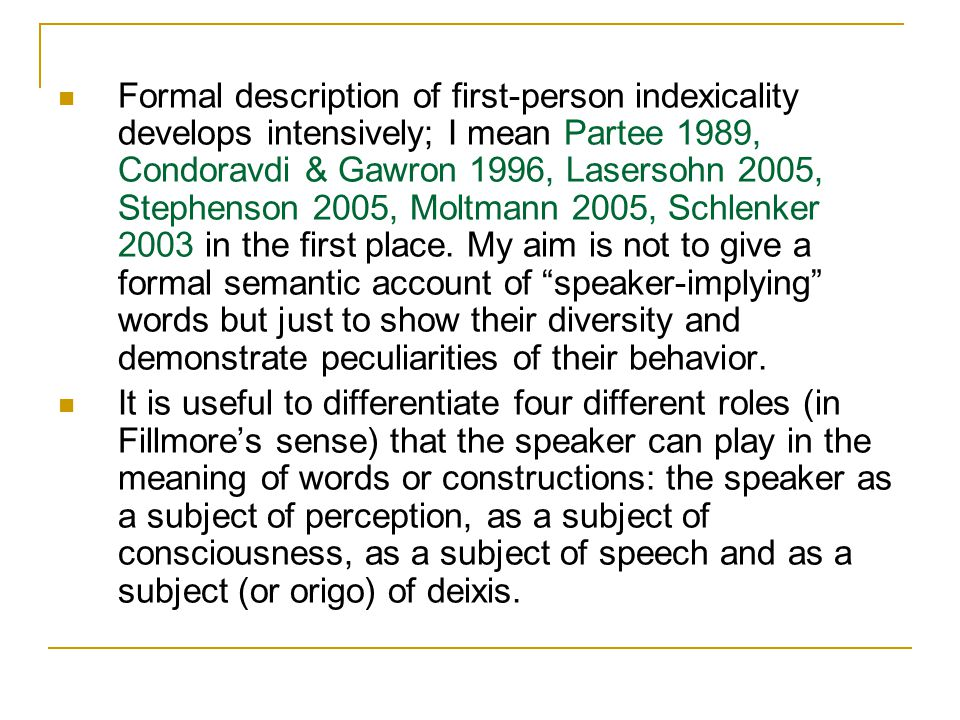 Formal description of first-person indexicality develops intensively; I mean Partee 1989, Condoravdi & Gawron 1996, Lasersohn 2005, Stephenson 2005, Moltmann 2005, Schlenker 2003 in the first place.