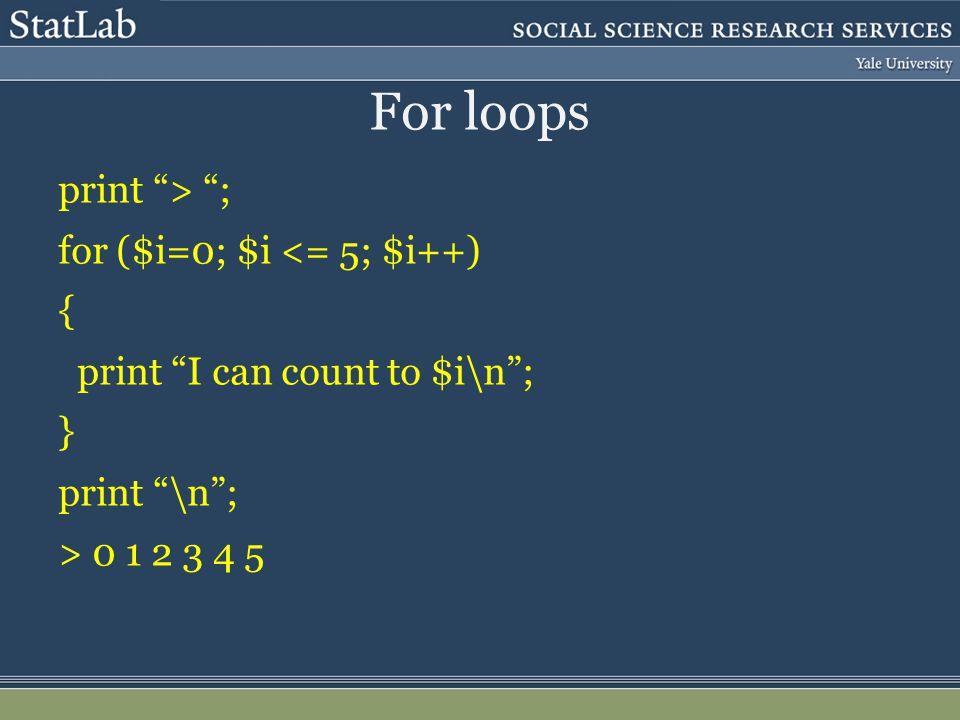 """For loops print """"> """"; for ($i=0; $i <= 5; $i++)  { print """"I can count to $i\n""""; } print """"\n""""; > 0 1 2 3 4 5"""