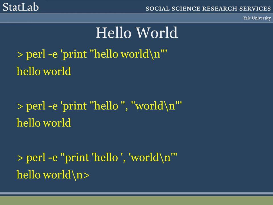 Hello World > perl -e 'print