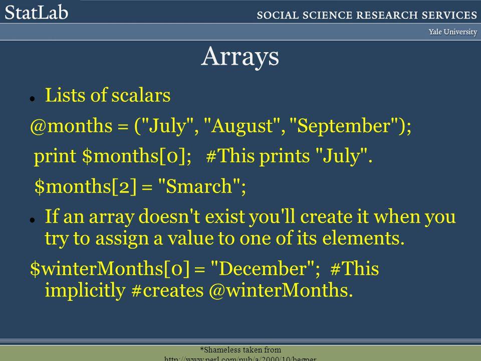 *Shameless taken from http://www.perl.com/pub/a/2000/10/begper l1.html. Arrays Lists of scalars @months = (