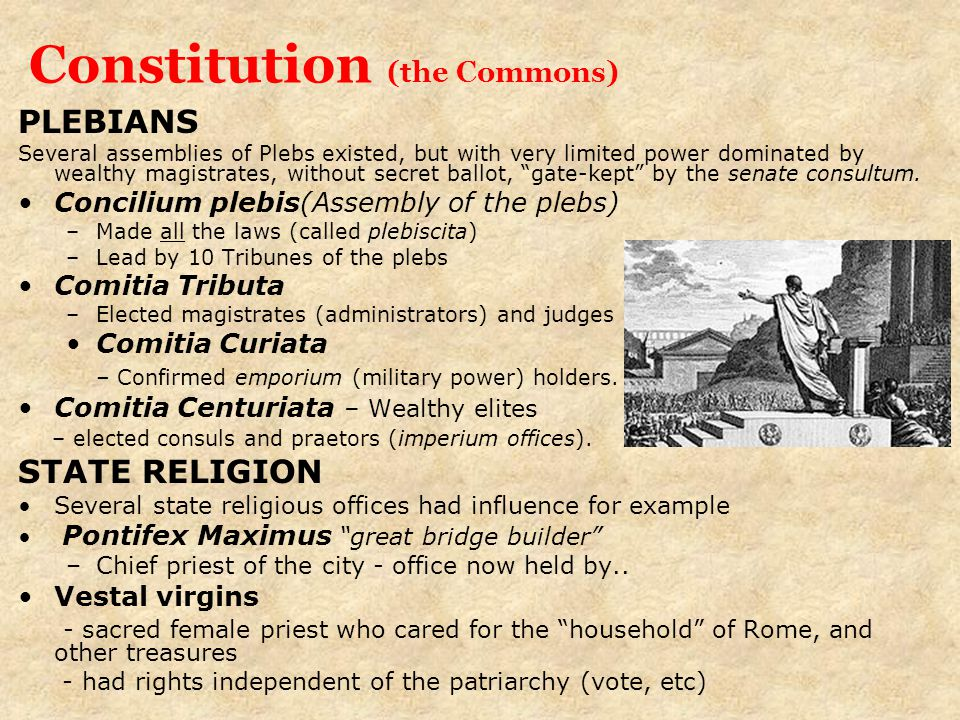 Constitution (the Commons) PLEBIANS Several assemblies of Plebs existed, but with very limited power dominated by wealthy magistrates, without secret