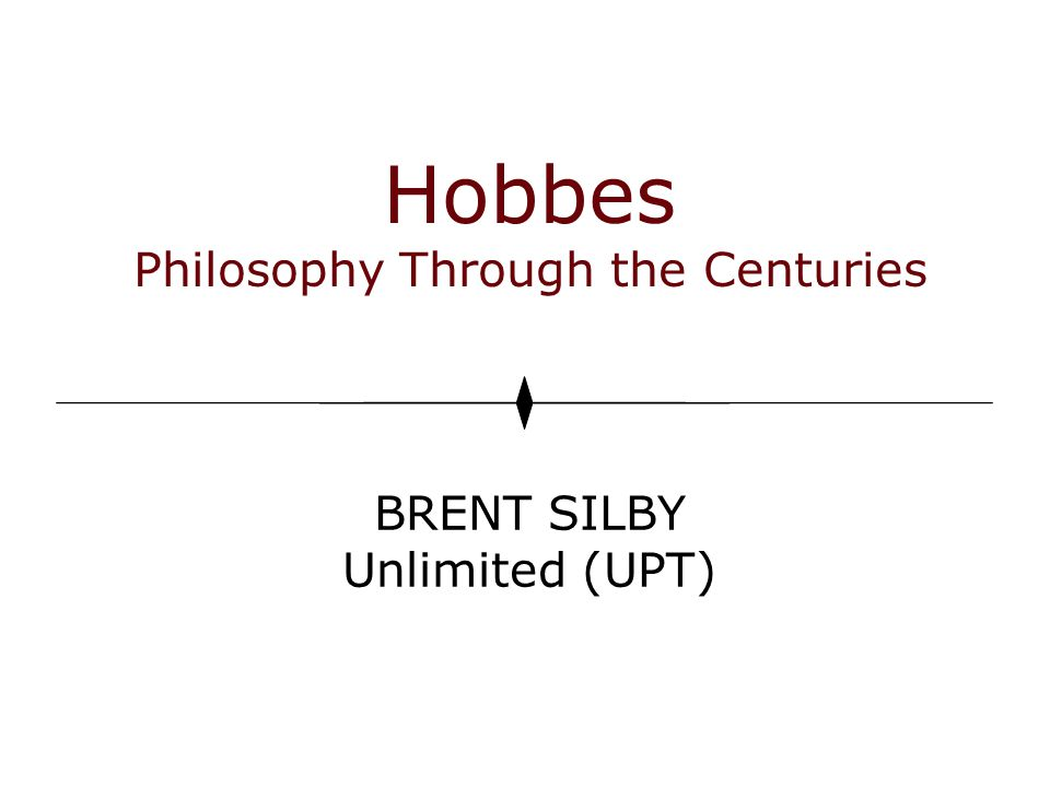 Hobbes Philosophy Through the Centuries BRENT SILBY Unlimited (UPT)