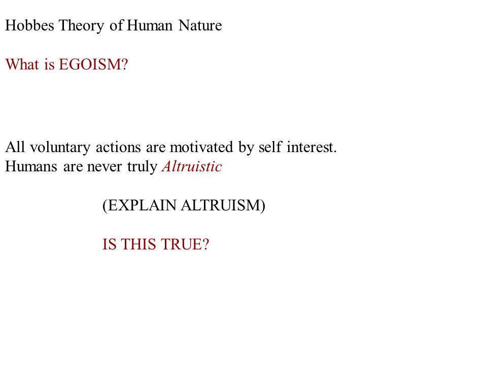 Hobbes Theory of Human Nature What is EGOISM.All voluntary actions are motivated by self interest.