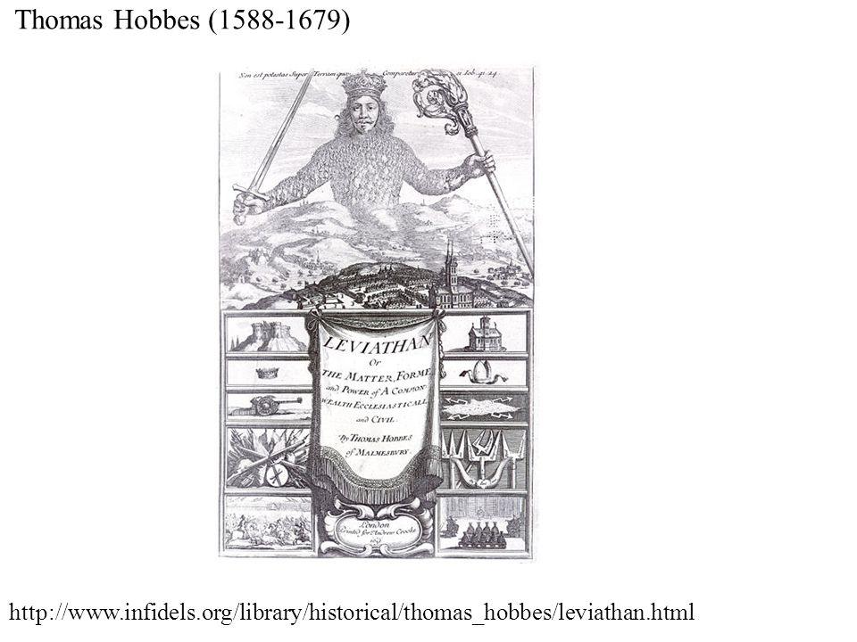 Thomas Hobbes (1588-1679) http://www.infidels.org/library/historical/thomas_hobbes/leviathan.html