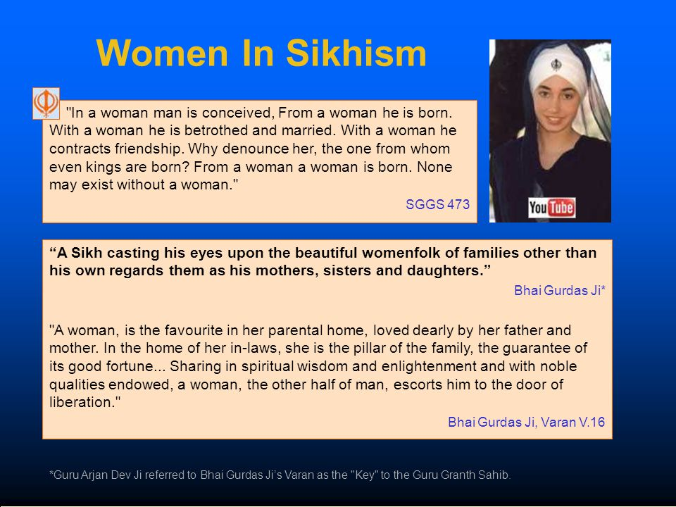 Women In Sikhism In a woman man is conceived, From a woman he is born.