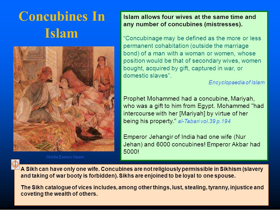 Concubines In Islam Islam allows four wives at the same time and any number of concubines (mistresses).
