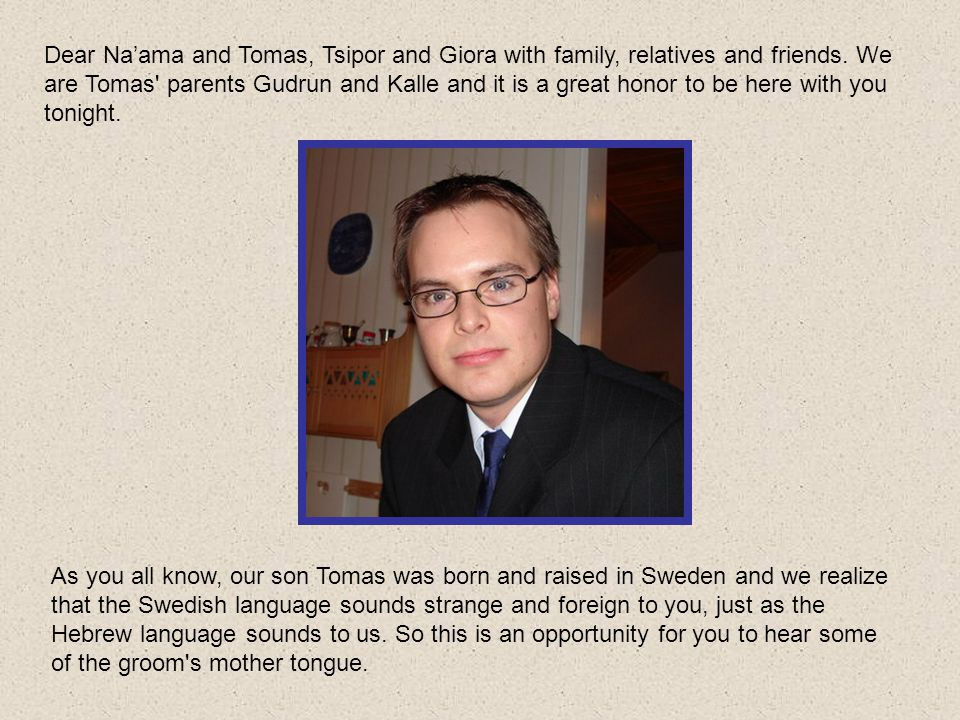 Dear Na'ama and Tomas, Tsipor and Giora with family, relatives and friends.