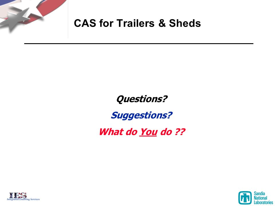 CAS for Trailers & Sheds Questions Suggestions What do You do