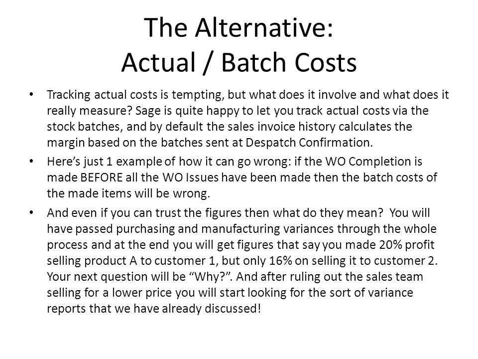 The Alternative: Actual / Batch Costs Tracking actual costs is tempting, but what does it involve and what does it really measure? Sage is quite happy