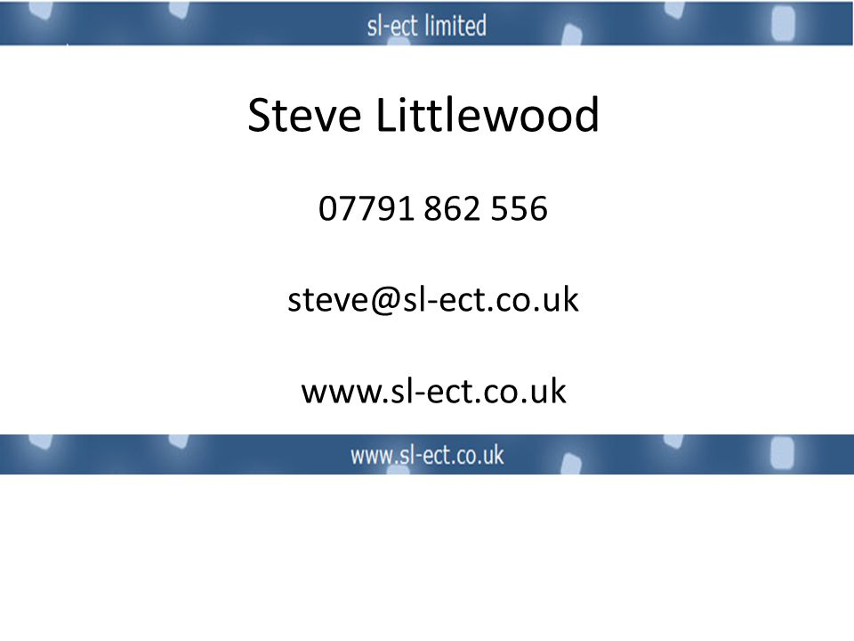 07791 862 556 steve@sl-ect.co.uk www.sl-ect.co.uk Steve Littlewood
