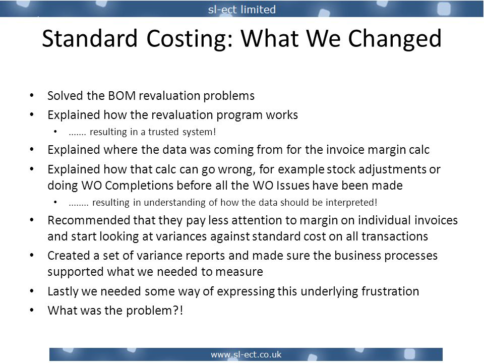 Standard Costing: What We Changed Solved the BOM revaluation problems Explained how the revaluation program works.......