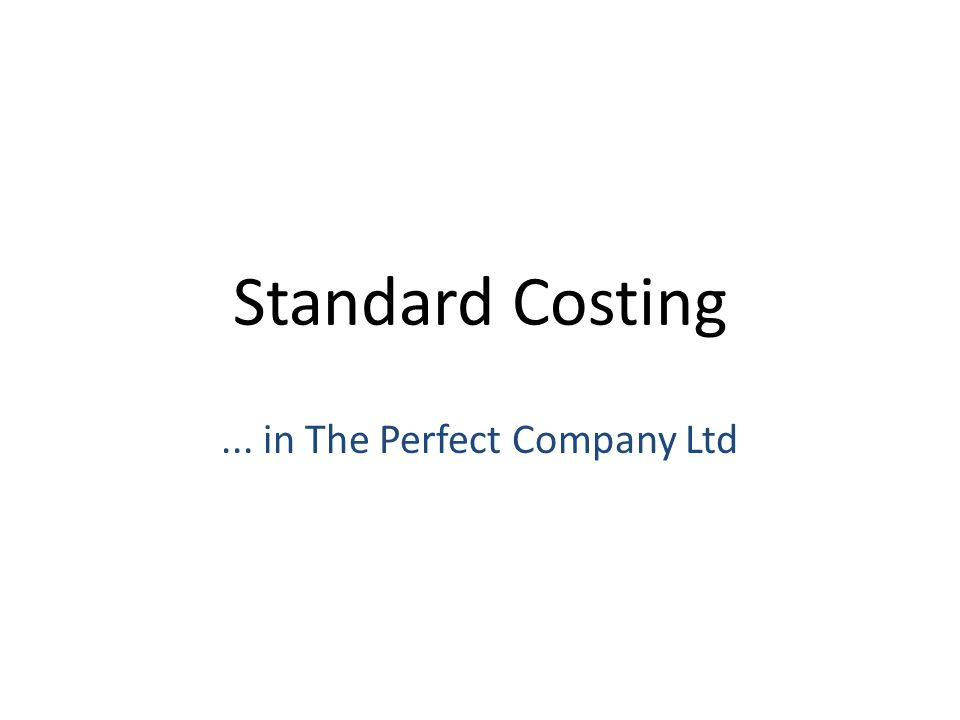 Standard Costing... in The Perfect Company Ltd