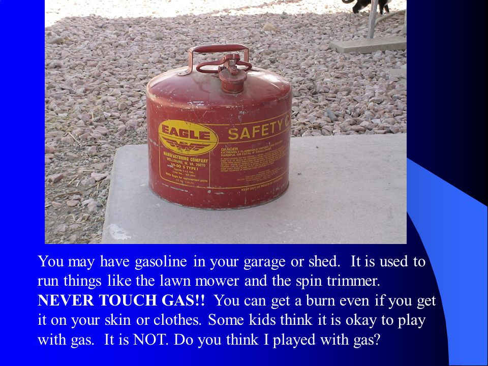 You may have gasoline in your garage or shed.